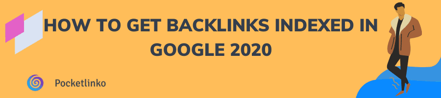 How to Get Backlinks Indexed In Google 2020